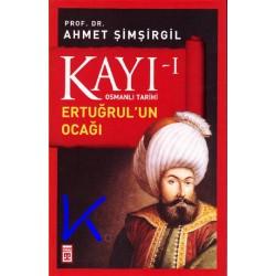 Kayı 1 - Ertuğrul'un Ocağı - Osmanlı Tarihi - Ahmet Şimşirgil, pr dr