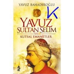 Yavuz Sultan Selim ve Kutsal Emanetler - Yavuz Badıroğlu