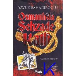 Osmanlı'da Şehzade Katli - Yavuz Bahadıroğlu