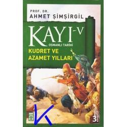 Kayı 5 - Kudret ve Azamet Yılları - Osmanlı Tarihi - Ahmet Şimşirgil, pr dr