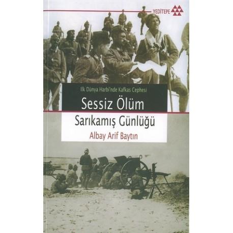 Sessiz Ölüm Sarıkamış Günlüğü, 1. Dünya Harbi'nde Kafkas Cephesi - Albay Arif Baytın