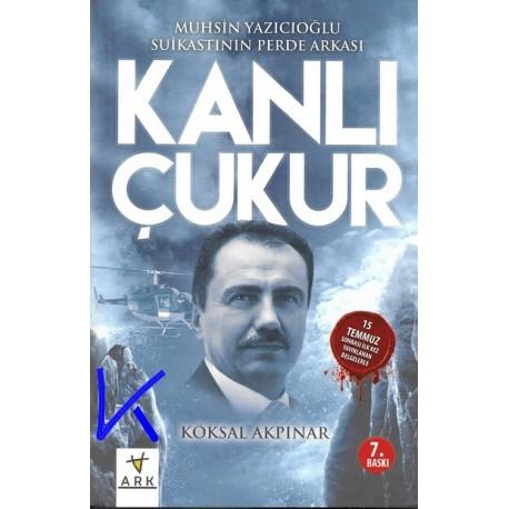 Kanlı Çukur - Muhsin Yazıcıoğlu Suikastının Perde Arkası - Köksal Akpınar