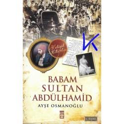 Babam Sultan Abdülhamid - Ayşe Osmanoğlu