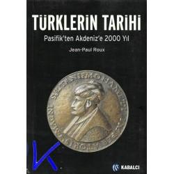 Türklerin Tarihi - Pasifik'ten Akdeniz'e 2000 Yıl - Jean Paul Roux