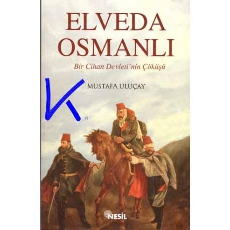 Elveda Osmanlı, Bir Cihan Devleti'nin Çöküşü - Mustafa Uluçay