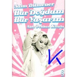 Hür Doğdum Hür Yaşarım, Ajda Pekkan kitabı - Naim Dilmener