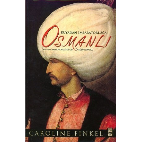 Rüyadan Imparatorluğa Osmanlı, 1300-1923 - Caroline Finkel