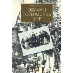 Osmanlı Toplumunda Aile - Ilber Ortaylı