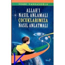 Allah'ı nasıl anlamalı, çocuklarımıza nasıl anlatmalı - Vehbi Vakkasoğlu