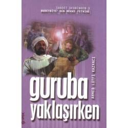 Guruba Yaklaşırken, Hudeybiye'den Mekke Fethine - Ahmed Lütfi Kazancı