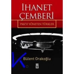 Ihanet Çemberi - PKK'yı Yöneten Türkler - Bülent Orakoğlu