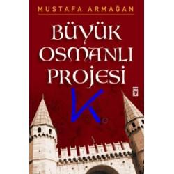 Büyük Osmanlı Projesi - Mustafa Armağan