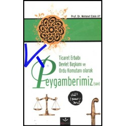 Ticaret Erbabı, Devlet Başkanı ve Ordu Komutanı Olarak Peygamberimiz (sav) - Mehmet Emin Ay, pr dr