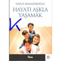 Hayatı Aşkla Yaşamak - Yavuz Bahadıroğlu