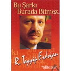 Bu Şarkı Burada Bitmez - Recep Tayyip Erdoğan