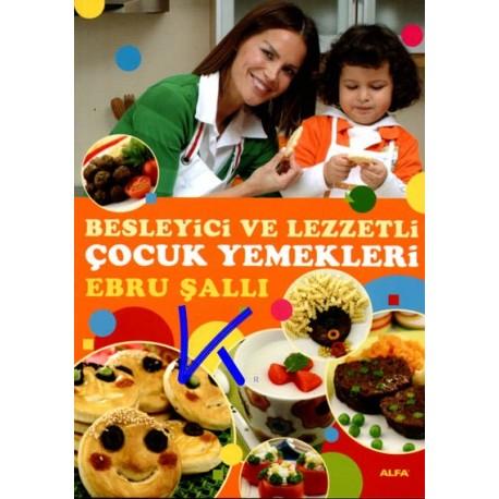 Besleyici ve Lezzetli Çocuk Yemekleri - Ebru Şallı