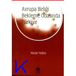 Avrupa Birliği Bekleme Odasında Türkiye - Murat Yetkin