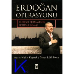 Erdoğan Operasyonu, Küresel Sermayenin Iktidar Savaşı - Mahir Kaynak,pr dr - Ömer Lütfi Mete
