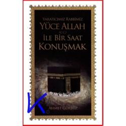 Yaratıcımız Rabbimiz Yüce Allah (cc) ile Bir Saat Konuşmak - Ahmet Gürbüz