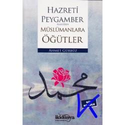 Hz Peygamber (sav) den Müslümanlara Öğütler - Ahmet Gürbüz
