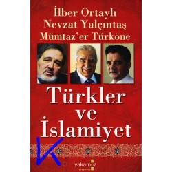 Türkler ve Islamiyet - Ilber Ortaylı, pr dr - Nevzat Yalçıntaş, pr dr - Mümtaz'er Türköne, pr dr