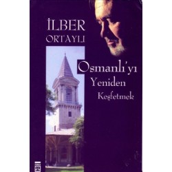 Osmanlı'yı yeniden keşfetmek - Ilber Ortaylı