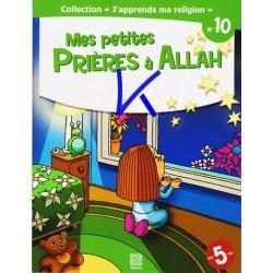 J'apprends Ma Religion, 10: Mes Petites Prières à Allah