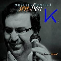 Sen ve Ben - Ben Rüzgarım Sen Ateş - Mustafa Demirci