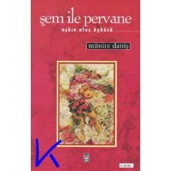 Şem ile Pervane - Aşkın Ateş Öyküsü - Münire Daniş