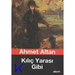 Kılıç Yarası Gibi - Ahmet Altan
