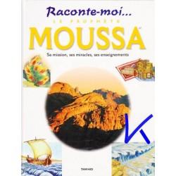 Raconte moi le prophète Moussa - sa mission, ses miracles, ses enseignements
