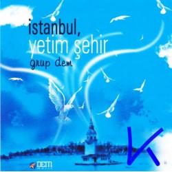 Istanbul, Yetim Şehir - Grup Dem