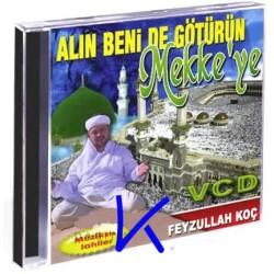 Alın Beni de Götürün Mekke'ye - Feyzullah Koç - VCD - görüntülü, müziksiz ilahiler