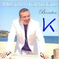 Beraber - Mustafa Topaloğlu