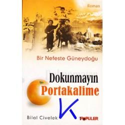 Dokunmayın Portakalime, Bir Nefeste Güneydoğu - Bilal Civelek