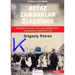 Beyaz Zambaklar Ülkesinde - Atatürk'ün okunmasını istediği kitap - Grigoriy Petrov