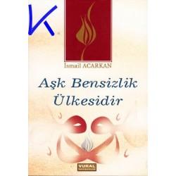 Aşk Bensizlik Ülkesidir - Ismail Acarkan