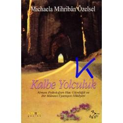 Kalbe Yolculuk - Alman psikoloğun Hac günlüğü ve manevi uyanış hikayesi - Michaela Mihriban Özelsel