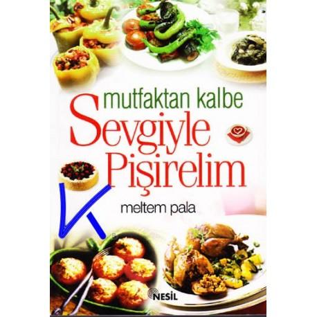 Sevgiyle Pişirelim, Mutfaktan Kalbe - Meltem Pala