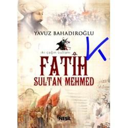 Fatih Sultan Mehmed - iki çağın sultanı - Yavuz Bahadıroğlu