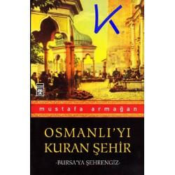 Osmanlı'yı Kuran Şehir, Bursa - Bursa'ya şehrengiz - Mustafa Armağan