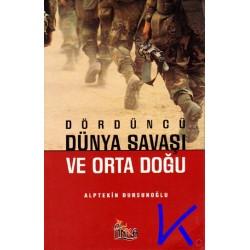 Dördüncü Dünya Savaşı ve Orta Doğu - Alptekin Dursunoğlu