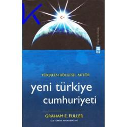 Yeni Türkiye Cumhuriyeti - Yükselen bölgesel aktör - Graham E. Fuller