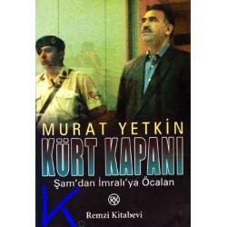 Kürt Kapanı - Şam'dan Imralı'ya Öcalan - Murat Yetkin