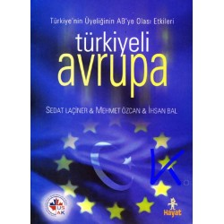 Türkiyeli Avrupa - Türkiye'nin Üyeliğinin AB'ye Olası Etkileri - Sedat Laçiner, Mehmet Özcan, Ihsan Bal