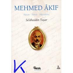 Mehmed Akif - Hayatı, Sanatı, Mücadelesi - Selahaddin Yaşar