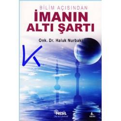 Bilim Açısından Imanın Altı Şartı - Haluk Nurbaki, onk. dr