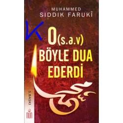 O (sav) Peygamberimiz Böyle Dua Ederdi - Muhammed Sıddık Faruki