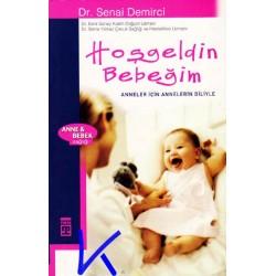 Hoşgeldin Bebeğim / Anneler Için Annelerin Diliyle - Senai Demirci, dr-Esra Günay, dr-Sema Yılmaz, dr