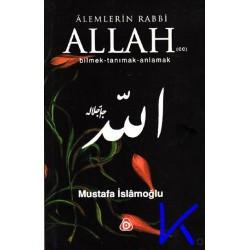 Alemlerin Rabbi Allah (cc), bilmek - tanımak - anlamak - Mustafa Islamoğlu